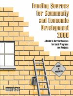 Funding Sources for Community and Economic Development 2000: A Guide to Current Sources for Local Programs and Projects with a Guide to Proposal Plann