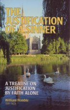 The Justification of a Sinner: A Treatise on Justification by Faith Alone