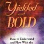 Yielded and Bold: How to Understand and Flow with the Move of God's Spirit