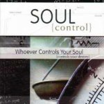Soul Control: Whoever Controls Your Soul Controls Your Destiny