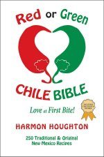 Red or Green Chile Bible: Love at First Bite: Traditional and Original New Mexico Recipes