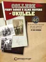 College Fight Songs & Alma Maters for Ukulele