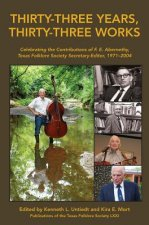 Thirty-Three Years, Thirty-Three Works: Celebrating the Contributions of F. E. Abernethy, Texas Folklore Society Secretary-Editor, 1971-2004