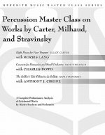 Percussion Master Class on Works by Carter, Milhaud, and Stravinsky: A Complete Performance Analysis of Celebrated Works by Master Teachers and Perfor