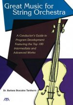 Great Music for String Orchestra: A Conductor's Guide to Program Development Featuring the Top 100 Intermediate and Advanced Works