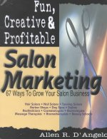 Fun, Creative, and Profitable Salon Marketing: 67 Ways to Grow Your Salon Business