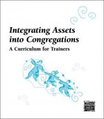 Integrating Assets Into Congregations: A Curriculum for Trainers