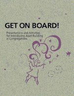 Get on Board!: Presentations and Activities for Introducing Asset Building in Congregations