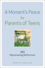A Moment's Peace for Parents of Teens: 365 Rejuvenating Reflections