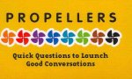 Propellers: Quick Questions to Launch Good Conversations