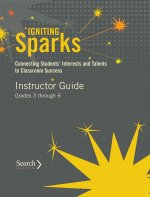 Igniting Sparks: Connecting Students' Interests and Talents to Classroom Success: Instructor Guide Grades 3 Through 6