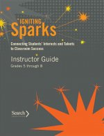 Igniting Sparks: Connecting Students' Interests and Talents to Classroom Success: Instructor Guide Grades 5 Through 8