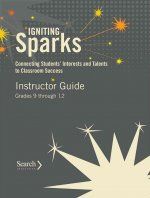 Igniting Sparks: Connecting Students' Interests and Talents to Classroom Success: Instructor Guide Grades 9 Through 12