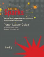 Igniting Sparks: Turning Young People's Interests and Talents Into Improved Life Outcomes: Youth Leader Guide Out of School Time Grades 3-12