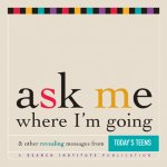 Ask Me Where I'm Going & Other Revealing Messages from Today's Teens