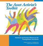 The Asset Activist's Toolkit: Handouts and Practical Resources for Putting Assets Into Action