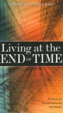 Living at the End of Time: A Time of Supernatural Increase