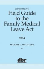 Constangy's Field Guide to the Family Medical Leave ACT