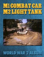 M1 Combat Car M2 Light Tank: World War 2 Album