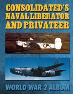 Consolidated's Naval Liberator and Privateer: World War 2 Album