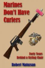 Marines Don't Have Curlers: Forty Years Behind a Styling Chair