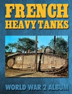 French Heavy Tanks: World War 2 Album