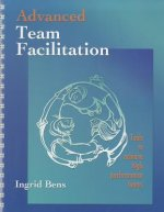 Advanced Team Facilitation: Tools to Achieve High Performance Teams (Spiral Bound)