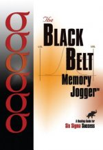 Black Belt Memory Jogger: A Desktop Guide for Six SIGMA Success