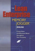 The Lean Enterprise Memory Jogger: Create Value and Eliminate Waste Throughout Your Company