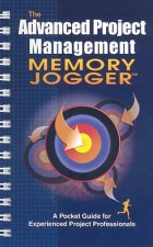 The Advanced Project Memory Jogger: A Pocket Guide for Experienced Project Professionals