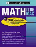 LearningExpress Math to the Max: 1,200 Practice Questions to Maximize Your Math Power [With Access Code]