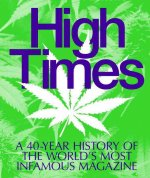 High Times: A 40-Year History of the World's Most Infamous Magazine