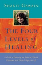 The Four Levels of Healing: A Guide to Balancing the Spiritual, Mental, Emotional and Physical Aspects of Life