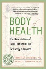 Body of Health: The New Science of Intuition Medicine for Energy & Balance