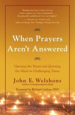 When Prayers Aren't Answered: Opening the Heart and Quieting the Mind During Challenging Times