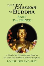 The Blossom of Buddha, Book One: The Prince, a Novel of the Life of Gautama Based on the Pali Canon and Other Buddhist Scriptures