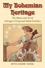 My Bohemian Heritage: The Music and Art of Chicago's Cerny and Vasak Families