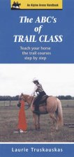 The ABC's of Trail Class: Teach Your Horse the Basics of Trail Step by Step