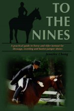 To the Nines: A Practical Guide to Horse and Rider Turnout for Dressage, Eventing, and Hunter/Jumper Shows