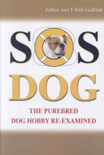 SOS Dog: The Purebred Dog Hobby Re-Examined