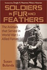 Soldiers in Fur and Feathers: The Animals That Served in World War I - Allied Forces