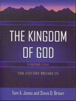 The Kingdom of God-Volume 1: The Future Breaks in