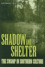 Shadow and Shelter: The Swamp in Southern Culture