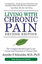 Living with Chronic Pain: The Complete Health Guide to the Causes and Treatment of Chronic Pain