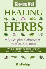 Cooking Well: Healing Herbs: The Complete Reference for Kitchen & Garden