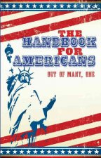 The Handbook for Americans: Out of Many, One: A Book to Benefit the People