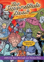 The Supervillain Book: The Ultimate Encyclopedia of Comic Book and Hollywood Masterminds, Magalomaniacs, and Menaces