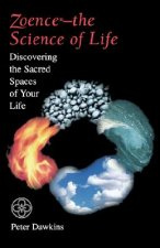 Zoence--The Science of Life: Discovering the Sacred Spaces of Your Life