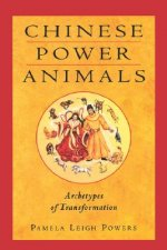 Chinese Power Animals: Archetypes of Transformation