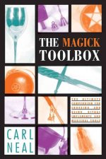 The Magick Toolbox: The Ultimate Compendium for Choosing and Using Ritual Implements and Magickal Tools
